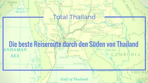 Die beste Reiseroute im Süden von Thailand